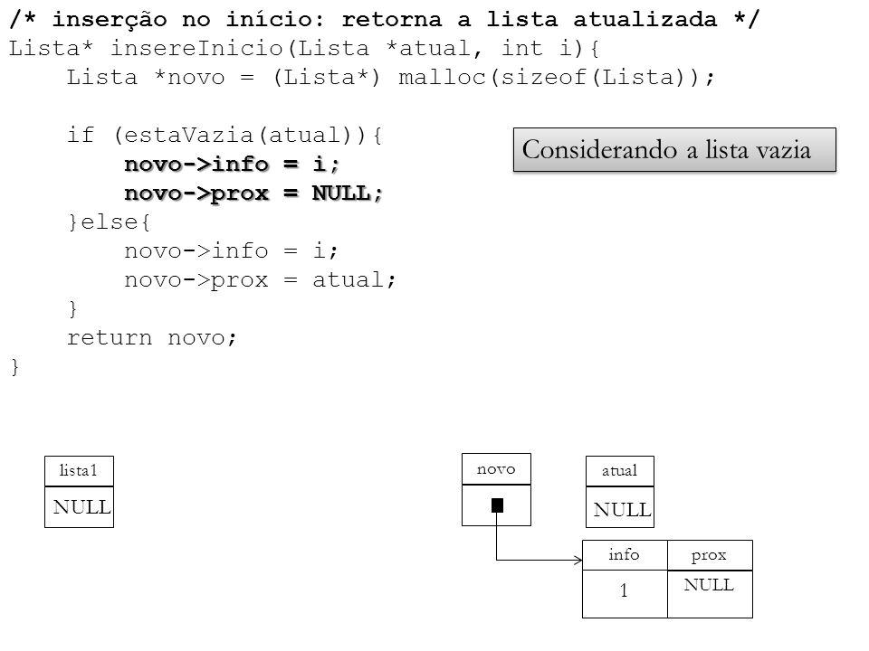 novo->info = i; novo->prox = NULL; /* inserção no início: retorna a lista atualizada */ Lista* insereInicio(Lista *atual, int i){ Lista *novo = (Lista