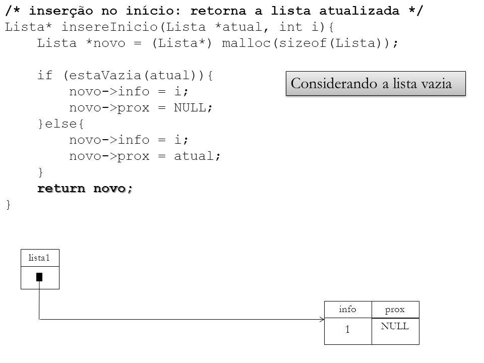 return novo; /* inserção no início: retorna a lista atualizada */ Lista* insereInicio(Lista *atual, int i){ Lista *novo = (Lista*) malloc(sizeof(Lista