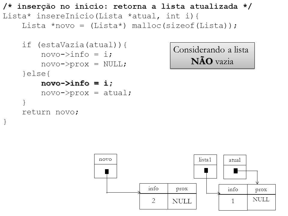 novo->info = i; /* inserção no início: retorna a lista atualizada */ Lista* insereInicio(Lista *atual, int i){ Lista *novo = (Lista*) malloc(sizeof(Li