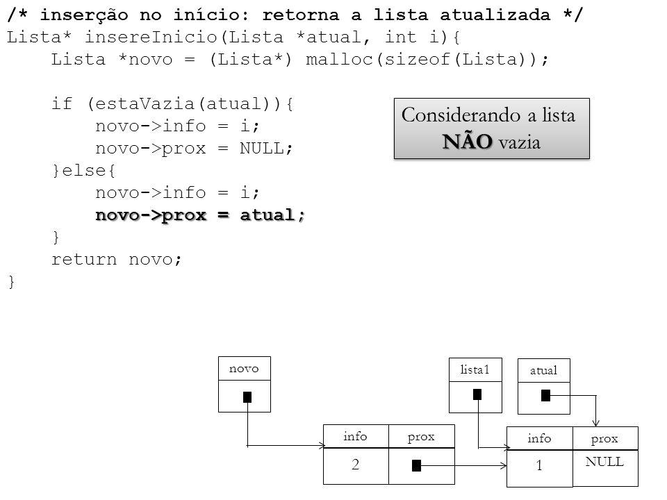 novo->prox = atual; /* inserção no início: retorna a lista atualizada */ Lista* insereInicio(Lista *atual, int i){ Lista *novo = (Lista*) malloc(sizeo