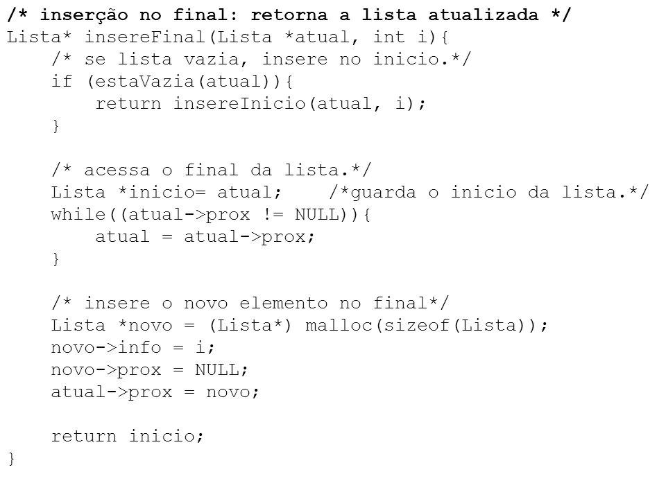 /* inserção no final: retorna a lista atualizada */ Lista* insereFinal(Lista *atual, int i){ /* se lista vazia, insere no inicio.*/ if (estaVazia(atua