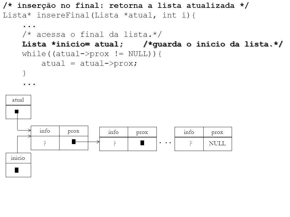 Lista *inicio= atual; /*guarda o inicio da lista.*/ /* inserção no final: retorna a lista atualizada */ Lista* insereFinal(Lista *atual, int i){... /*