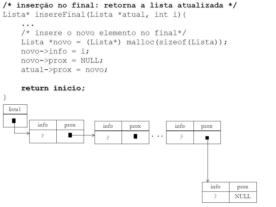 return inicio; /* inserção no final: retorna a lista atualizada */ Lista* insereFinal(Lista *atual, int i){... /* insere o novo elemento no final*/ Li