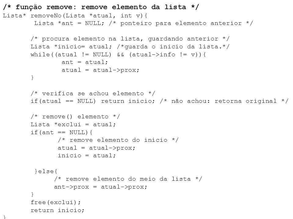 /* função remove: remove elemento da lista */ Lista* removeNo(Lista *atual, int v){ Lista *ant = NULL; /* ponteiro para elemento anterior */ /* procur