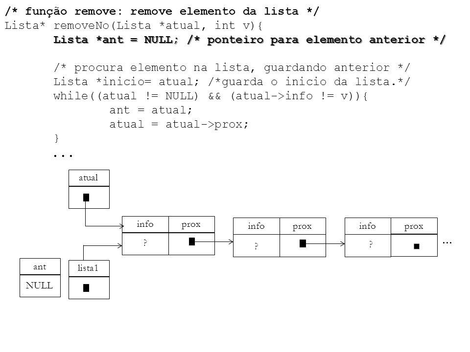Lista *ant = NULL; /* ponteiro para elemento anterior */ /* função remove: remove elemento da lista */ Lista* removeNo(Lista *atual, int v){ Lista *an