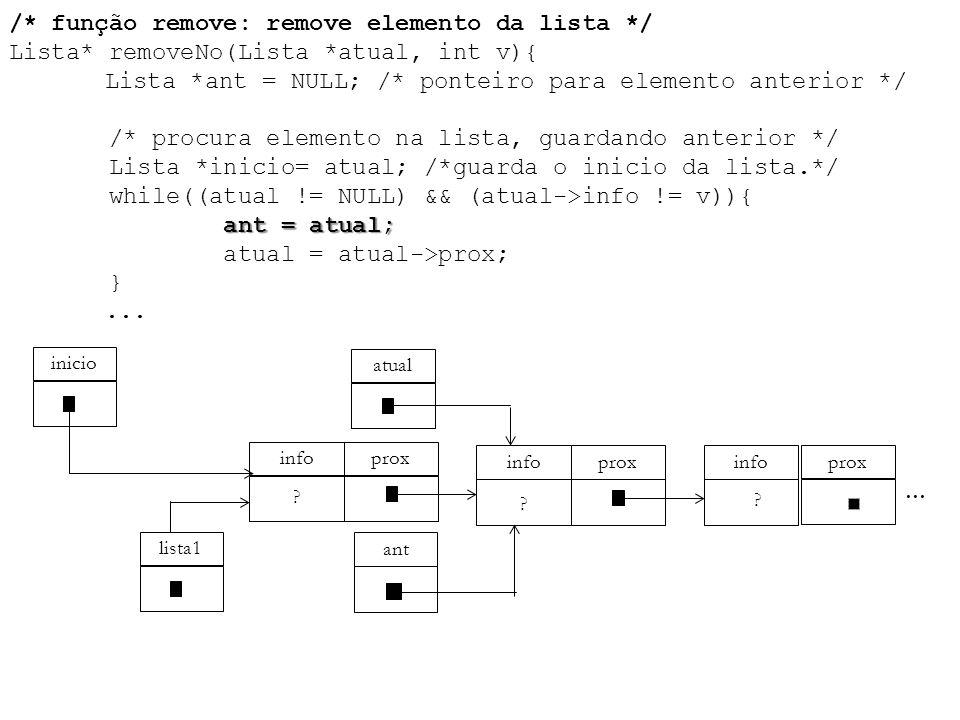 ant = atual; /* função remove: remove elemento da lista */ Lista* removeNo(Lista *atual, int v){ Lista *ant = NULL; /* ponteiro para elemento anterior