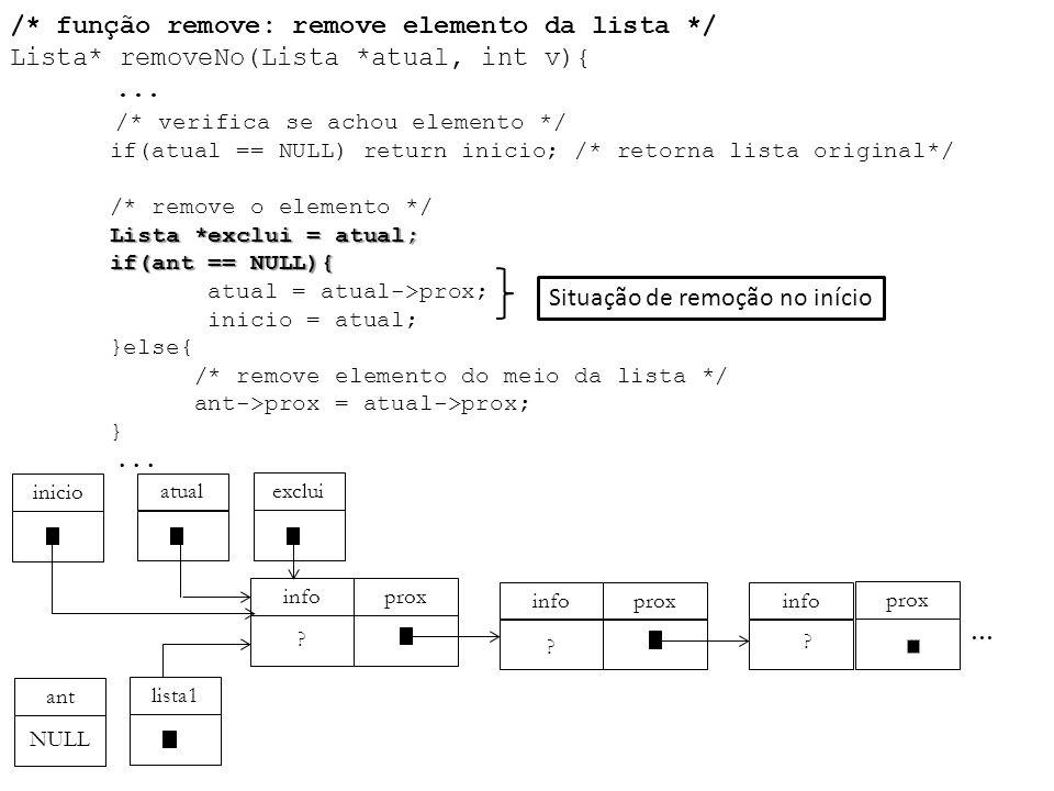 Lista *exclui = atual; if(ant == NULL){ /* função remove: remove elemento da lista */ Lista* removeNo(Lista *atual, int v){... /* verifica se achou el