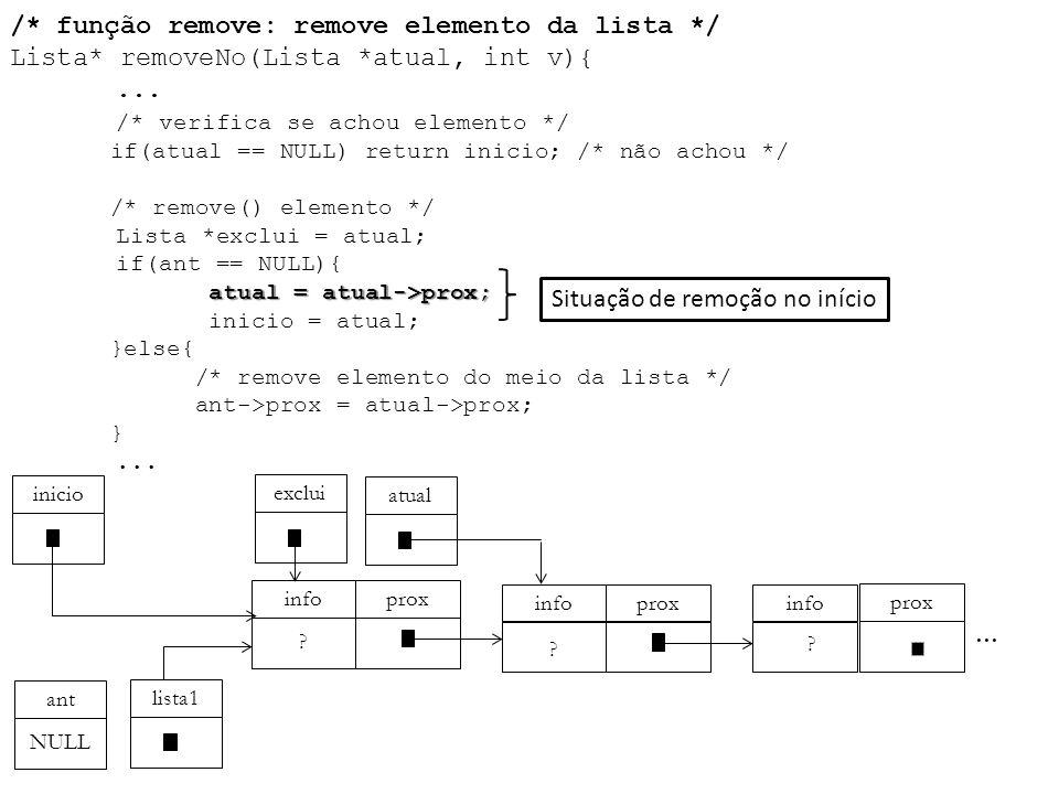atual = atual->prox; /* função remove: remove elemento da lista */ Lista* removeNo(Lista *atual, int v){... /* verifica se achou elemento */ if(atual
