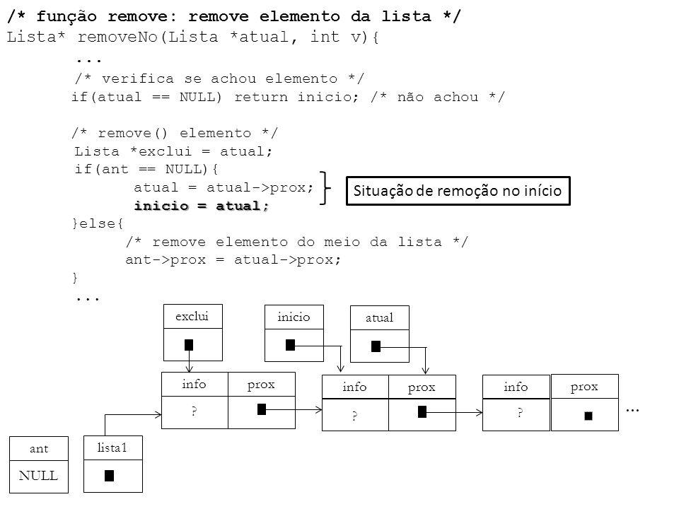 inicio = atual; /* função remove: remove elemento da lista */ Lista* removeNo(Lista *atual, int v){... /* verifica se achou elemento */ if(atual == NU