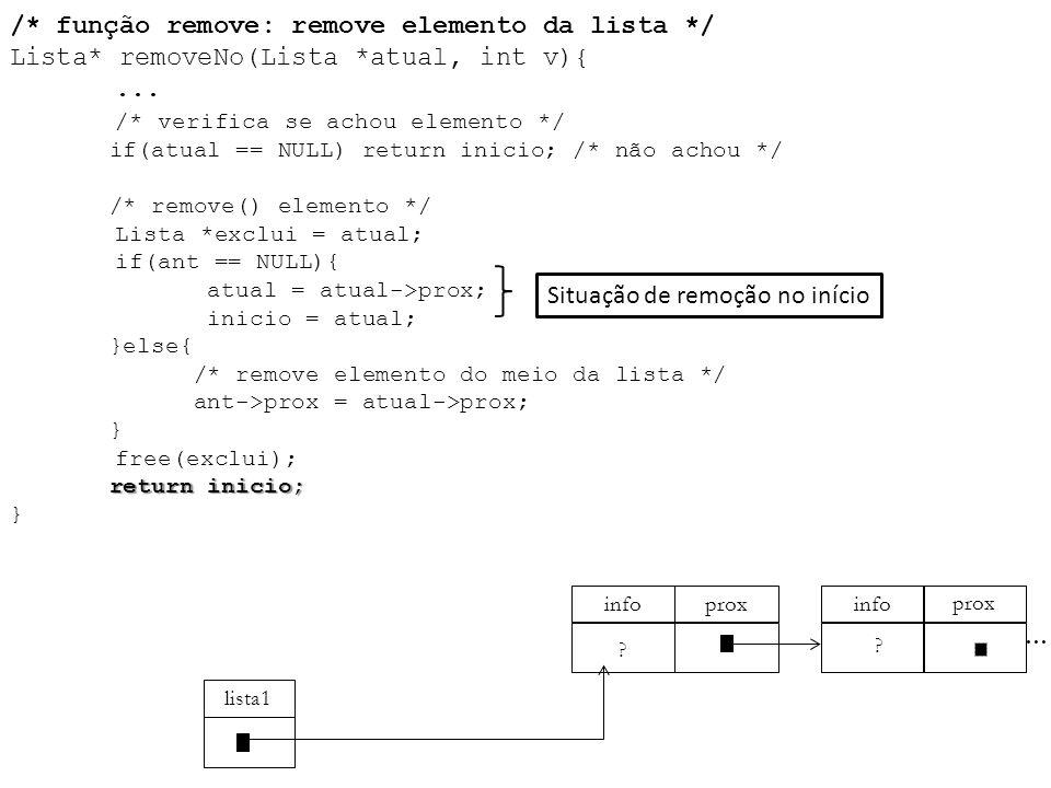 return inicio; /* função remove: remove elemento da lista */ Lista* removeNo(Lista *atual, int v){... /* verifica se achou elemento */ if(atual == NUL