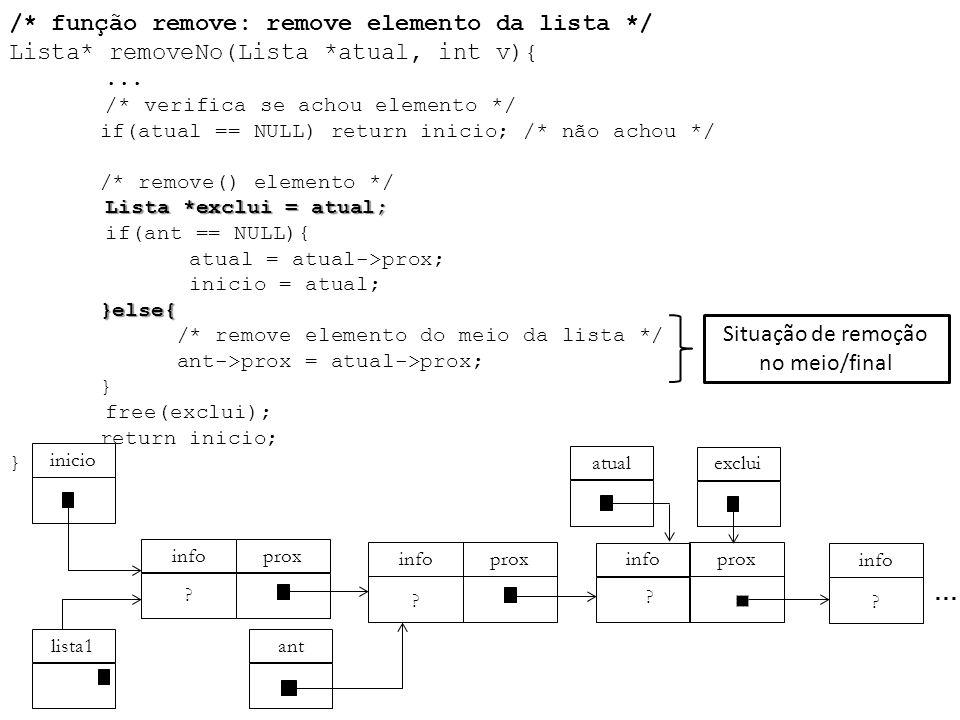 Lista *exclui = atual; }else{ /* função remove: remove elemento da lista */ Lista* removeNo(Lista *atual, int v){... /* verifica se achou elemento */