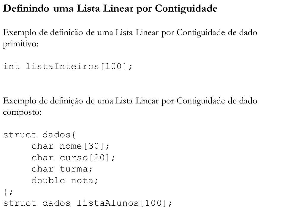 Definindo uma Lista Linear por Contiguidade Exemplo de definição de uma Lista Linear por Contiguidade de dado primitivo: int listaInteiros[100]; Exemp