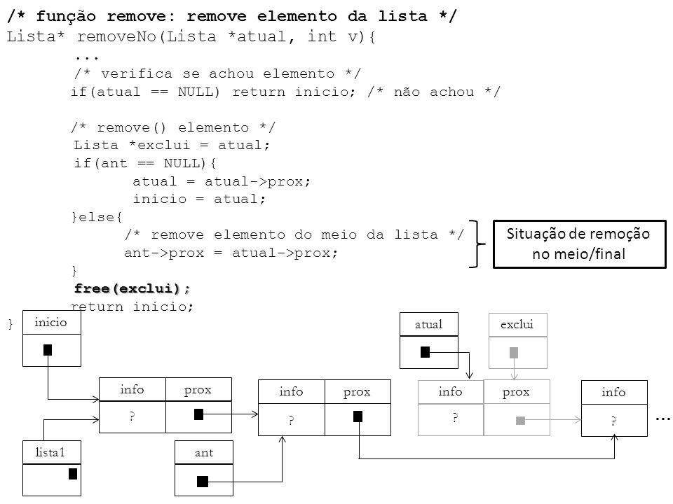free(exclui); /* função remove: remove elemento da lista */ Lista* removeNo(Lista *atual, int v){... /* verifica se achou elemento */ if(atual == NULL
