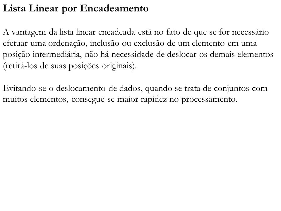 Lista Linear por Encadeamento A vantagem da lista linear encadeada está no fato de que se for necessário efetuar uma ordenação, inclusão ou exclusão d