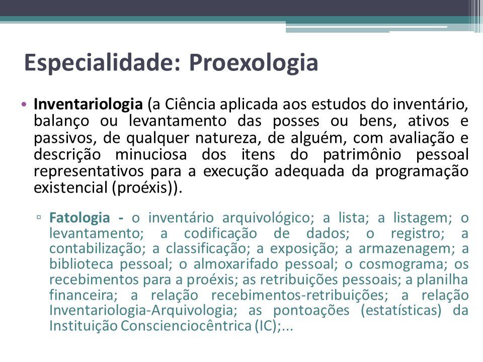 Especialidade: Proexologia Inventariologia (a Ciência aplicada aos estudos do inventário, balanço ou levantamento das posses ou bens, ativos e passivo
