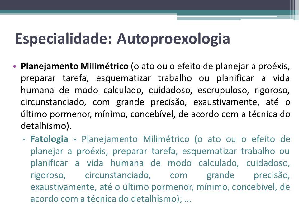 Especialidade: Autoproexologia Planejamento Milimétrico (o ato ou o efeito de planejar a proéxis, preparar tarefa, esquematizar trabalho ou planificar