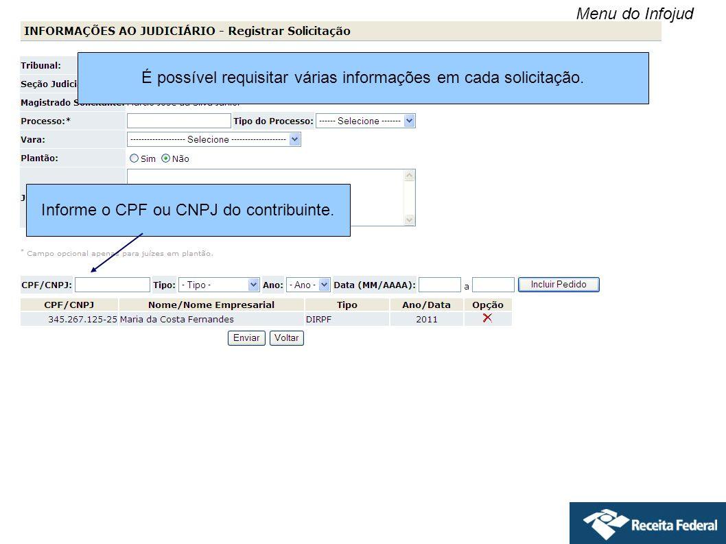 É possível requisitar várias informações em cada solicitação. Informe o CPF ou CNPJ do contribuinte. Menu do Infojud
