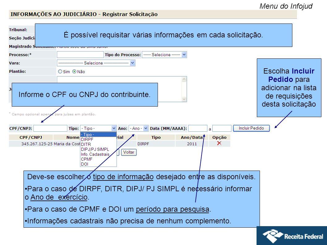 Informe o CPF ou CNPJ do contribuinte. Deve-se escolher o tipo de informação desejado entre as disponíveis. Para o caso de DIRPF, DITR, DIPJ/ PJ SIMPL