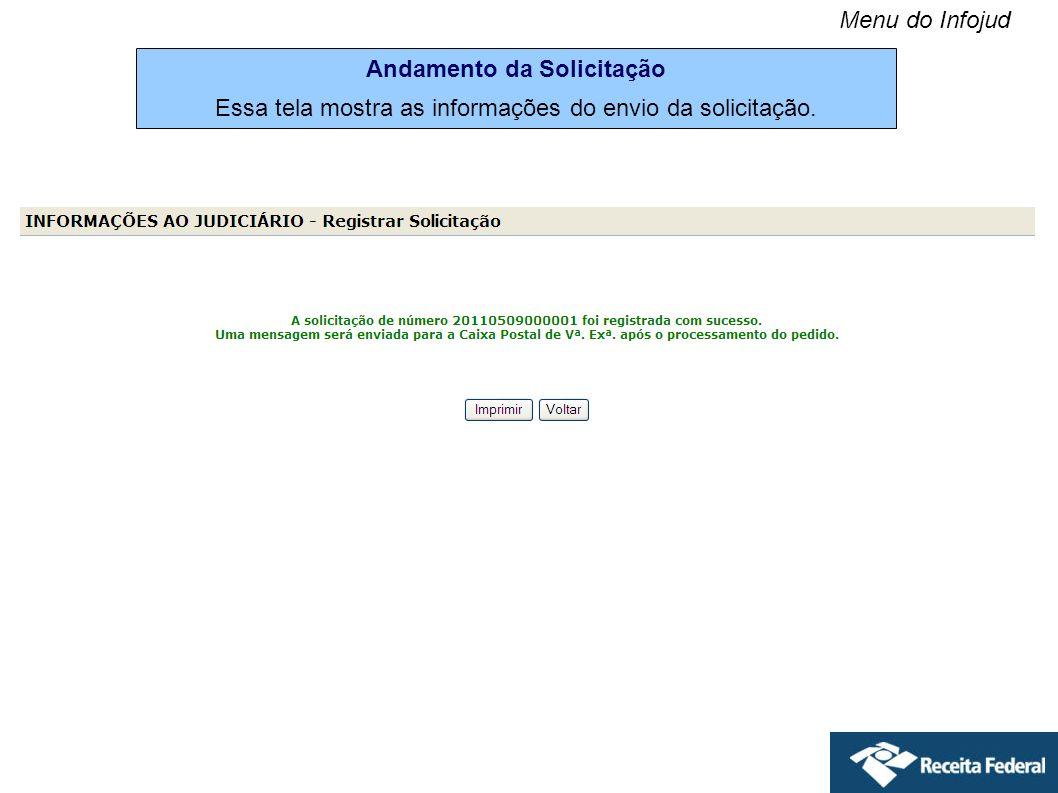 Andamento da Solicitação Essa tela mostra as informações do envio da solicitação. Menu do Infojud