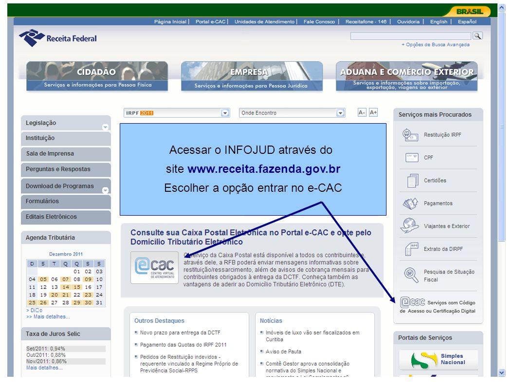 Acessar o INFOJUD através do site www.receita.fazenda.gov.br Escolher a opção entrar no e-CAC