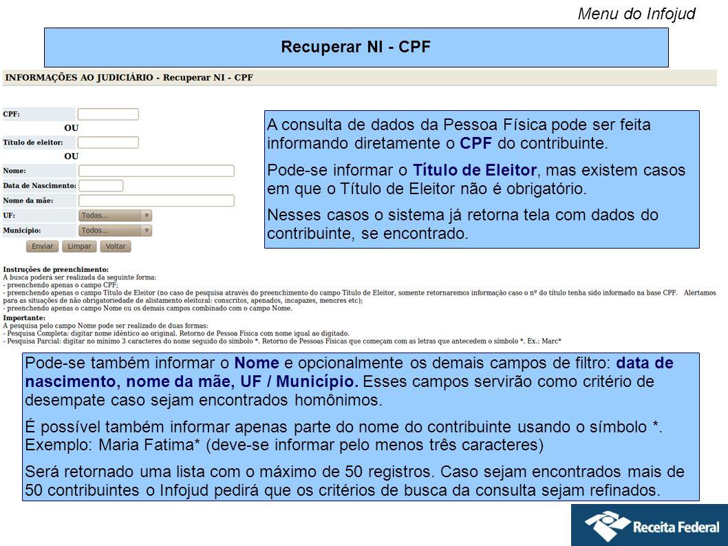 Recuperar NI - CPF Pode-se também informar o Nome e opcionalmente os demais campos de filtro: data de nascimento, nome da mãe, UF / Município. Esses c