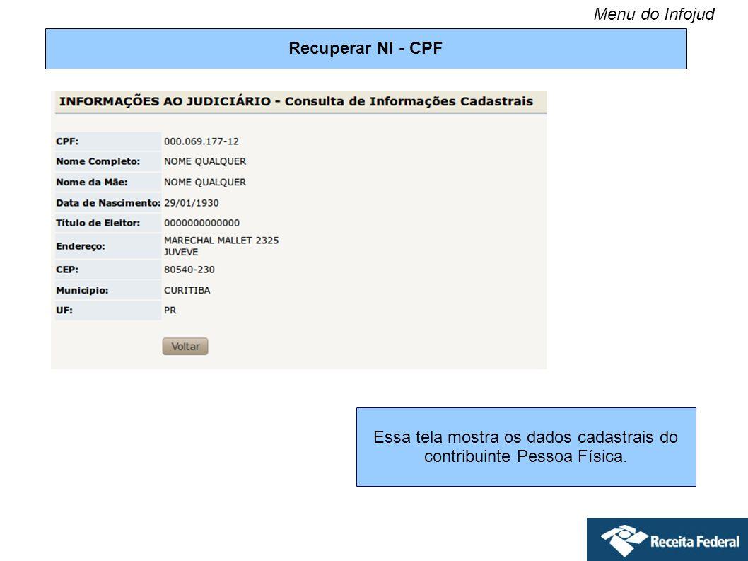 Recuperar NI - CPF Essa tela mostra os dados cadastrais do contribuinte Pessoa Física. Menu do Infojud