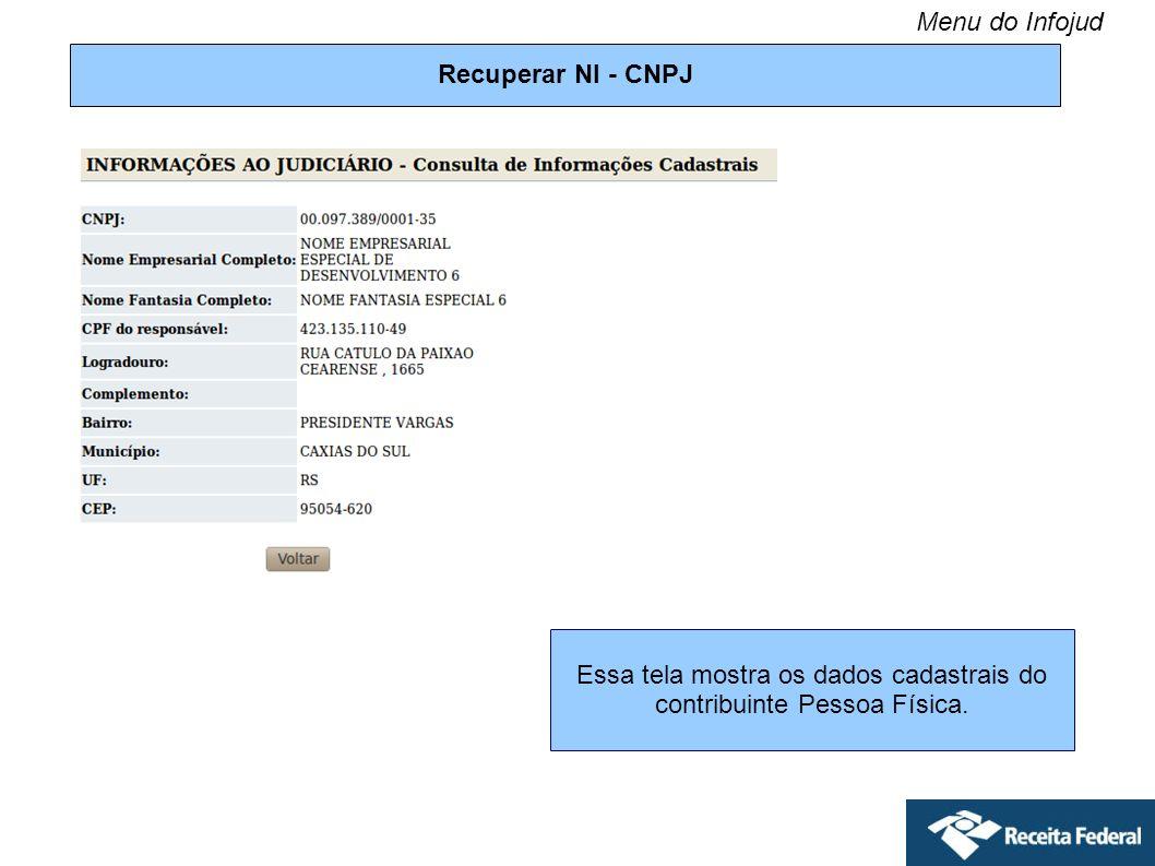 Recuperar NI - CNPJ Essa tela mostra os dados cadastrais do contribuinte Pessoa Física. Menu do Infojud
