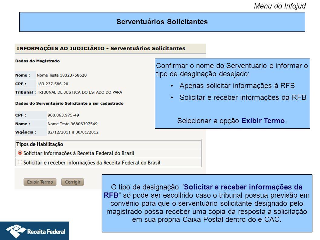 Serventuários Solicitantes Confirmar o nome do Serventuário e informar o tipo de desginação desejado: Apenas solicitar informações à RFB Solicitar e r