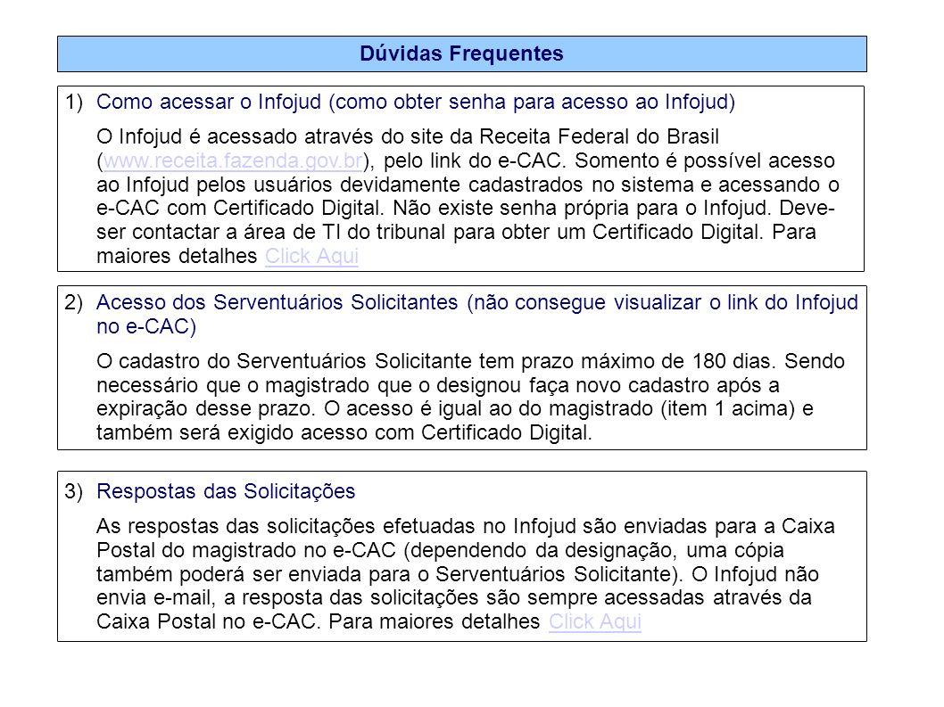 Dúvidas Frequentes 1)Como acessar o Infojud (como obter senha para acesso ao Infojud) O Infojud é acessado através do site da Receita Federal do Brasi