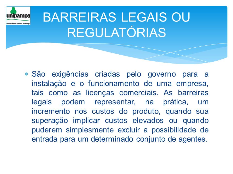 São exigências criadas pelo governo para a instalação e o funcionamento de uma empresa, tais como as licenças comerciais. As barreiras legais podem re