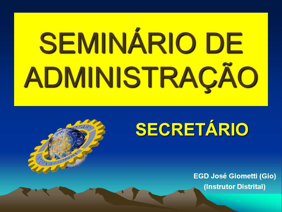 SEMINÁRIO DE ADMINISTRAÇÃO SECRETÁRIO EGD José Giometti (Gio) (Instrutor Distrital)