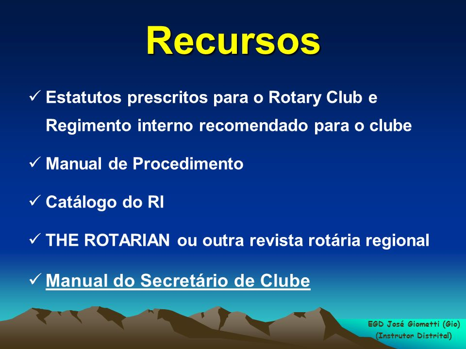 Estatutos prescritos para o Rotary Club e Regimento interno recomendado para o clube Manual de Procedimento Catálogo do RI THE ROTARIAN ou outra revis