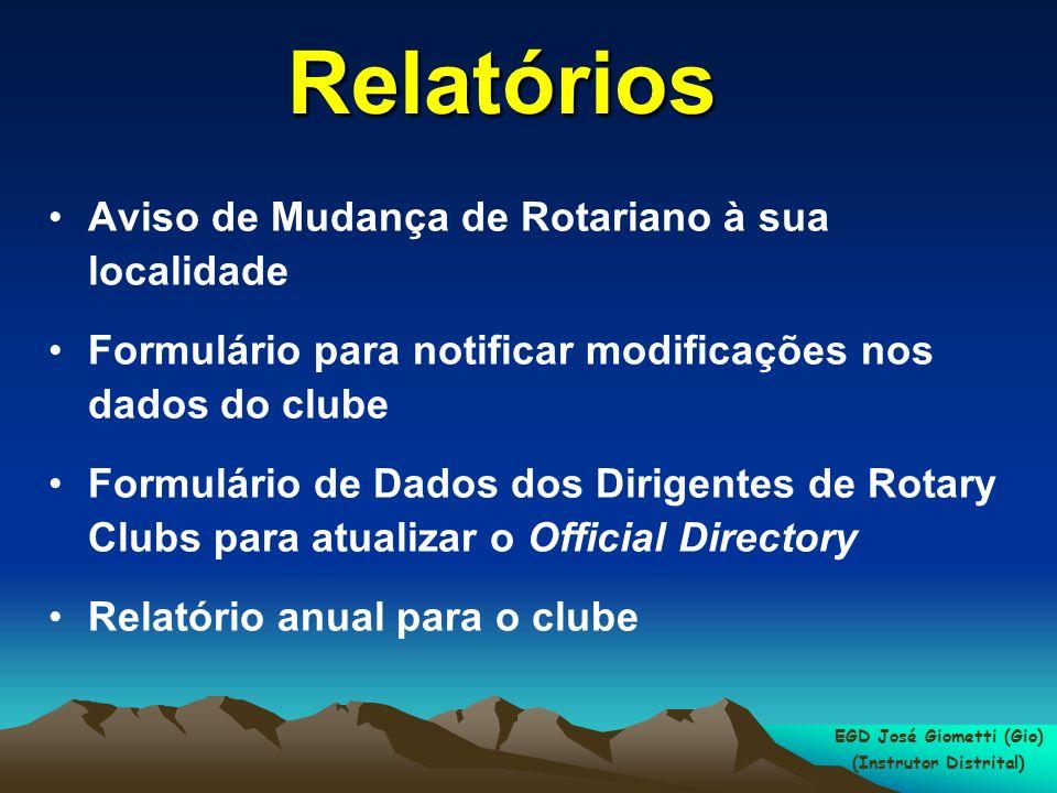Aviso de Mudança de Rotariano à sua localidade Formulário para notificar modificações nos dados do clube Formulário de Dados dos Dirigentes de Rotary Clubs para atualizar o Official Directory Relatório anual para o clube Relatórios EGD José Giometti (Gio) (Instrutor Distrital)