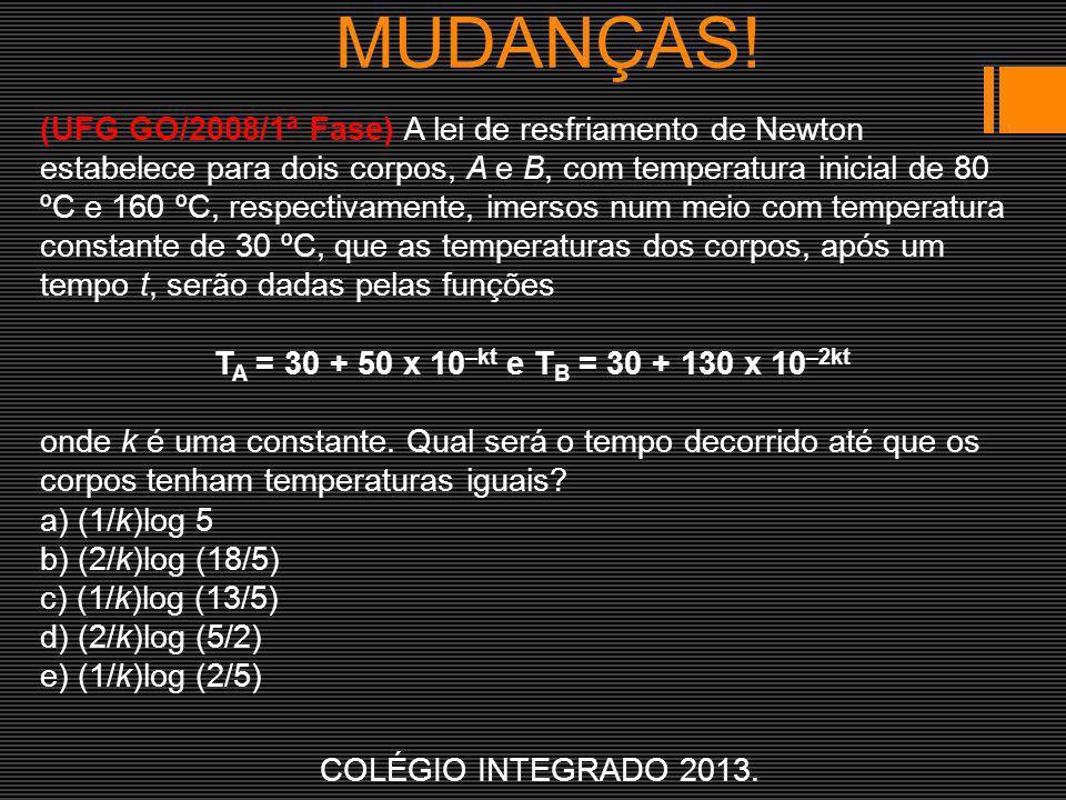 MUDANÇAS! COLÉGIO INTEGRADO 2013. (UFG GO/2008/1ª Fase) A lei de resfriamento de Newton estabelece para dois corpos, A e B, com temperatura inicial de