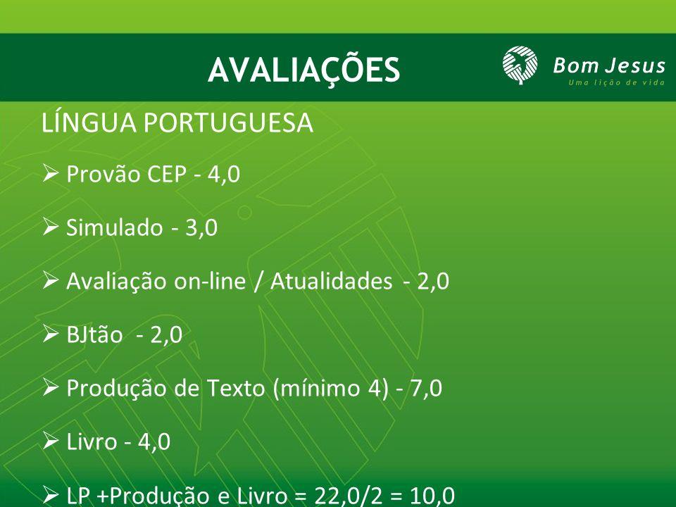 AVALIAÇÕES LÍNGUA PORTUGUESA Provão CEP - 4,0 Simulado - 3,0 Avaliação on-line / Atualidades - 2,0 BJtão - 2,0 Produção de Texto (mínimo 4) - 7,0 Livr