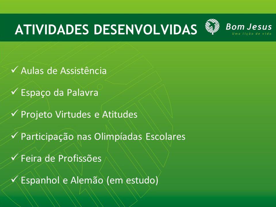 ATIVIDADES DESENVOLVIDAS Aulas de Assistência Espaço da Palavra Projeto Virtudes e Atitudes Participação nas Olimpíadas Escolares Feira de Profissões