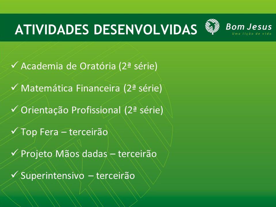 ATIVIDADES DESENVOLVIDAS Academia de Oratória (2ª série) Matemática Financeira (2ª série) Orientação Profissional (2ª série) Top Fera – terceirão Proj