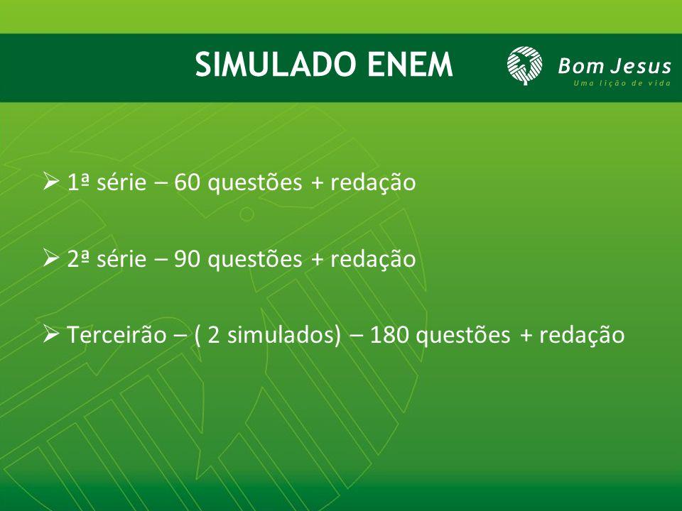 1ª série – 60 questões + redação 2ª série – 90 questões + redação Terceirão – ( 2 simulados) – 180 questões + redação SIMULADO ENEM