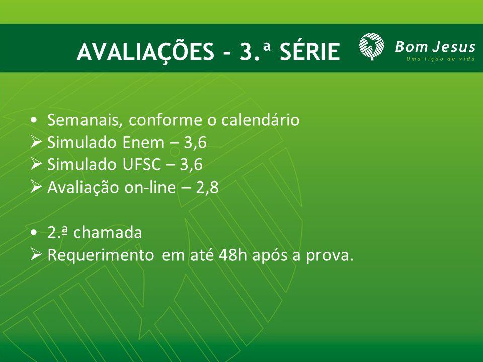 AVALIAÇÕES - 3.ª SÉRIE Semanais, conforme o calendário Simulado Enem – 3,6 Simulado UFSC – 3,6 Avaliação on-line – 2,8 2.ª chamada Requerimento em até