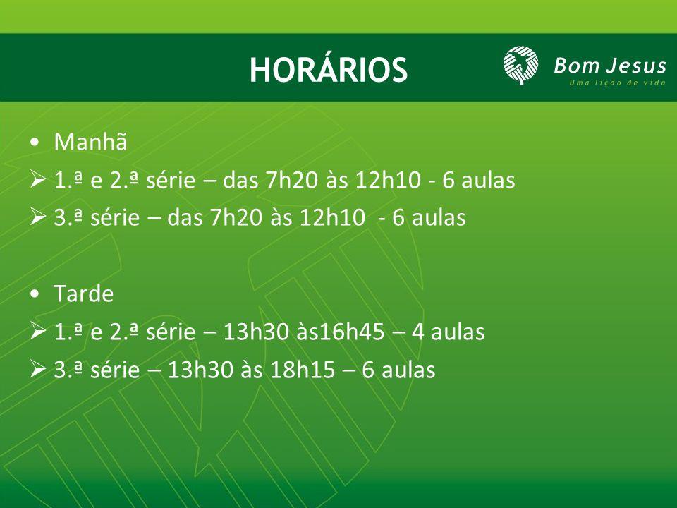 HORÁRIOS Manhã 1.ª e 2.ª série – das 7h20 às 12h10 - 6 aulas 3.ª série – das 7h20 às 12h10 - 6 aulas Tarde 1.ª e 2.ª série – 13h30 às16h45 – 4 aulas 3