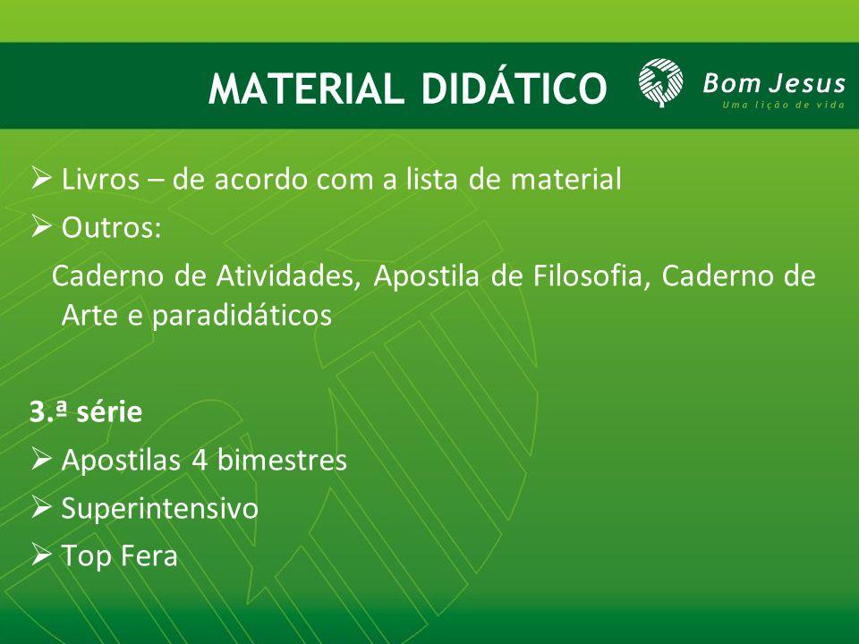 MATERIAL DIDÁTICO Livros – de acordo com a lista de material Outros: Caderno de Atividades, Apostila de Filosofia, Caderno de Arte e paradidáticos 3.ª