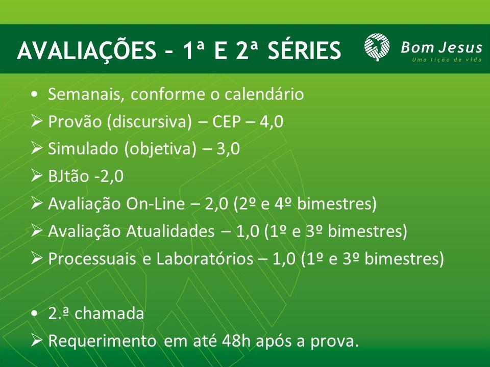 AVALIAÇÕES – 1ª E 2ª SÉRIES Semanais, conforme o calendário Provão (discursiva) – CEP – 4,0 Simulado (objetiva) – 3,0 BJtão -2,0 Avaliação On-Line – 2