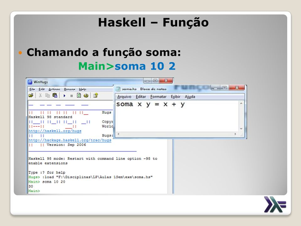 Haskell – Função Chamando a função soma: Main>soma 10 2
