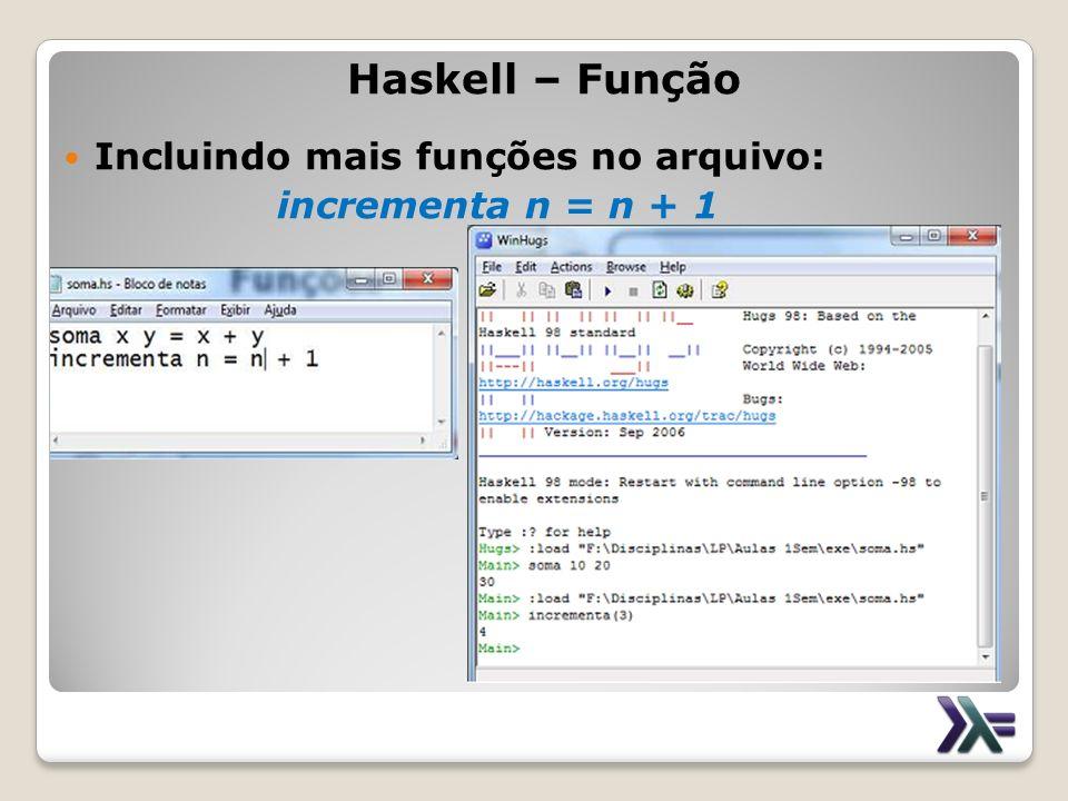 Haskell – Função Incluindo mais funções no arquivo: incrementa n = n + 1