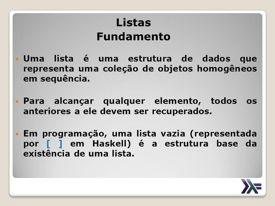 Listas Fundamento Uma lista é uma estrutura de dados que representa uma coleção de objetos homogêneos em sequência. Para alcançar qualquer elemento, t