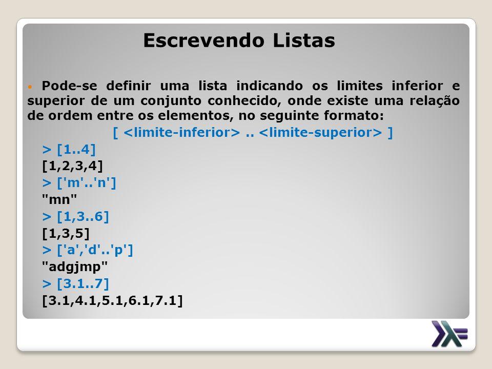 Escrevendo Listas Pode-se definir uma lista indicando os limites inferior e superior de um conjunto conhecido, onde existe uma relação de ordem entre
