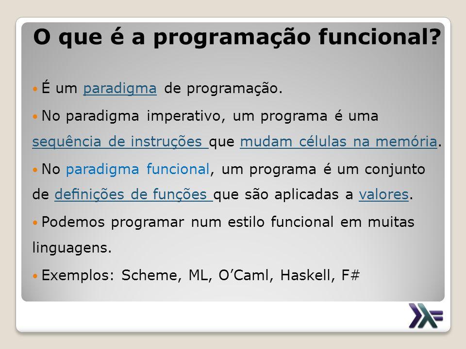 O que é a programação funcional? É um paradigma de programação. No paradigma imperativo, um programa é uma sequência de instruções que mudam células n