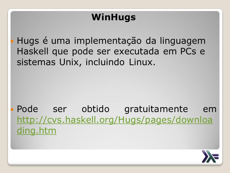 Hugs é uma implementação da linguagem Haskell que pode ser executada em PCs e sistemas Unix, incluindo Linux. Pode ser obtido gratuitamente em http://