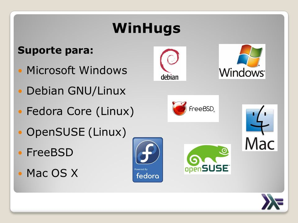 WinHugs Suporte para: Microsoft Windows Debian GNU/Linux Fedora Core (Linux) OpenSUSE (Linux) FreeBSD Mac OS X