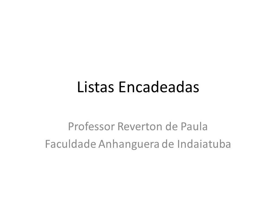 Listas Encadeadas Professor Reverton de Paula Faculdade Anhanguera de Indaiatuba
